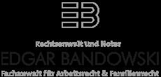 Rechtsanwalt und Notar / EDGAR BANDOWSKI / Fachanwalt für Arbeitsrecht & Familienrecht